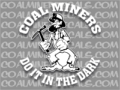 Coal miners do it in the dark Hill Billy